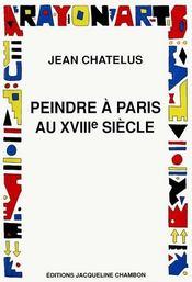 Peindre A Paris Au Dix Huitieme Siecle - Intérieur - Format classique