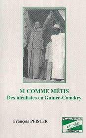 M comme métis ; des idéalistes en Guinée-Conakry - Intérieur - Format classique