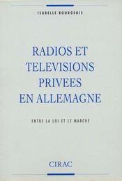 Radios Et Televisions Privees En Allemagne ; Entre La Loi Et Le Marche - Intérieur - Format classique