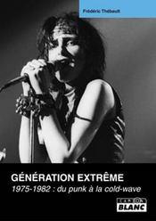 Génération extrême ; 1975-1982: du punk a la cold-wave - Intérieur - Format classique