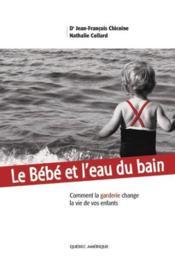Le Bebe Et L'Eau Du Bain. Comment La Garderie Change La Vie De Vo - Couverture - Format classique