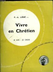 Vivre En Chretien. Collection Je Sais-Je Crois N° 56. Encyclopedie Du Catholique Au Xxeme Siecle. - Couverture - Format classique