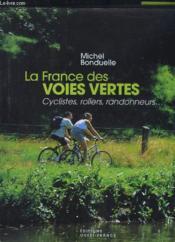 La France Des Voies Vertes Cyclistes, Rollers, Randonneurs... - Couverture - Format classique