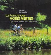 La France Des Voies Vertes Cyclistes, Rollers, Randonneurs... - Intérieur - Format classique