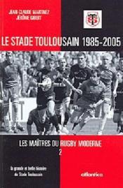 Les maîtres du rugby moderne ; le stade toulousain - Couverture - Format classique