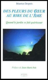 Des pleurs du coeur au rire de l'âme ; quand le jardin se fait guérisseur (édition 2005) - Couverture - Format classique
