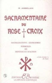 Sacramentaire du rose croix ; sacralisations, exorcismes, formules de défense et d'action - Couverture - Format classique