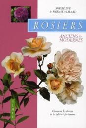 Rosiers anciens et modernes ; comment les choisir et les cultiver facilement - Couverture - Format classique