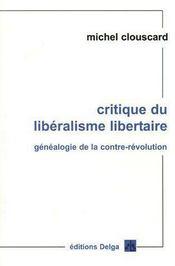 Critique du liberalisme libertaire ; genealogie de la contre-revolution - Intérieur - Format classique