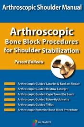 Vente livre :  Arthroscopi shoulder manual ; arthroscopic, bone block procedures for shoulder stabilization  - Boileau P - Pascal Boileau - Pascal Boileau