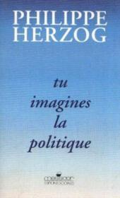 Tu Imagines La Politique  - Collectif