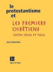 Le protestantisme et les premiers chretiens entre Jésus et Paul - Couverture - Format classique