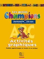 Les Petits Champions/Activites Graphiques - Grande Section - Couverture - Format classique