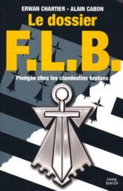 Le dossier FLB ; plongée chez les clandestins bretons - Couverture - Format classique