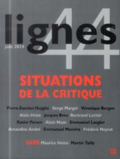 REVUE LIGNES N.44 ; situations de la critique  - Collectif