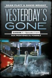 Vente  Yesterday's gone saison 1 t.2 ; épisodes 3 et 4 ; aux frontières du possible  - Sean Platt - David Wright