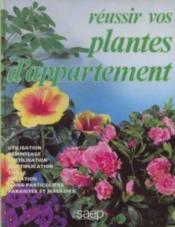 Reussir vos plantes d'appartement - Couverture - Format classique