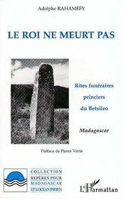 Le Roi Ne Meurt Pas : Rites Funeraires Princiers Du Betsileo Madagascar - Intérieur - Format classique