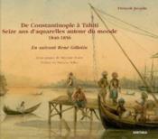 De Constantinople A Tahiti. Seize Ans D'Aquarelles Autour Du Monde (1840-1856) - Couverture - Format classique