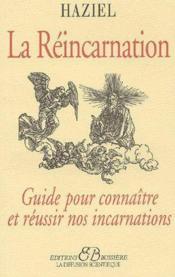 La réincarnation ; guide pour connaître et réussir nos incarnations - Couverture - Format classique