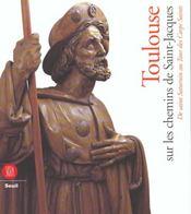Toulouse sur les chemins de saint-jacques ; de saint saturnin au tour des corps-saints - Intérieur - Format classique