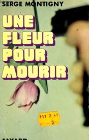 Une Fleur Pour Mourir. - Couverture - Format classique