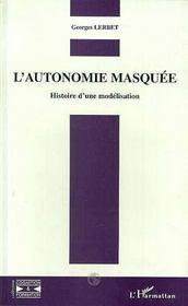 L'Autonomie Masquee : Histoire D'Une Modelisation - Intérieur - Format classique