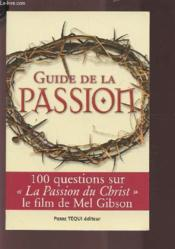 Guide De La Passion ; 100 Questions Sur La Passion Du Christ, Le Film De Mel Gibson - Couverture - Format classique
