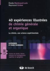 Quarante expériences illustrées de chimie générale, organique ; la chimie, une science expérimentale ; cours et exercices corrigés - Couverture - Format classique