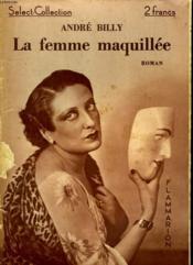 La Femme Maquillee. Collection : Select Collection N° 90. - Couverture - Format classique