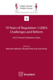 Vente livre :  10 years of regulation 1/2003 : challenges and reform ; GCLC Annual Conference Series  - Massimo Merola - Nicolas Petit - Jose Rivas