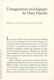 L'imagination sociologique de Hans Haacke  - John Walton - Howard Saul Becker