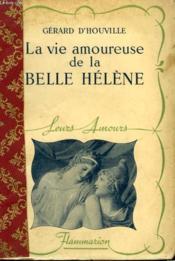 La Vie Amoureuse De La Belle Helene. Collection : Leurs Amours. - Couverture - Format classique