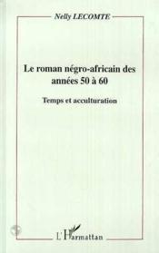 Le roman négro-africain des années 50 à 60 ; temps et acculturation - Couverture - Format classique