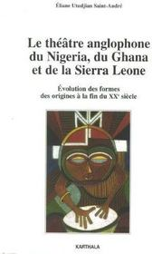 Le théâtre anglophone du nigéria, du ghana et de la sierra leone ; évolution des formes, des origines - Couverture - Format classique