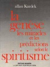 Genese / Les Miracles Et Les Predictions Selon Le Spiritisme (La) - Couverture - Format classique