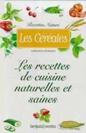 Les cereales ; les recettes de cuisine naturelle et saines - Couverture - Format classique