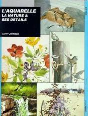 Aquarelle la nature & ses details - Couverture - Format classique