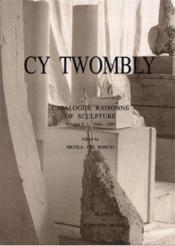 Cy Twombly ; catalogue raisonné of sculptures t.1 ; 1946-1997 - Couverture - Format classique