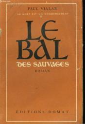 Le Bal Des Sauvages. Tome 1 De La Mort Est Un Commencement. - Couverture - Format classique