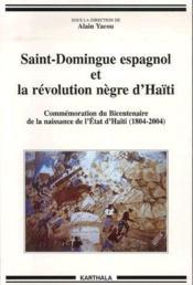 Saint-Domingue espagnol et la revolution negre d'Haiti ; commemoration du bicentenaire de la naissance de l'Etat d'Haiti (1804-2004) - Couverture - Format classique