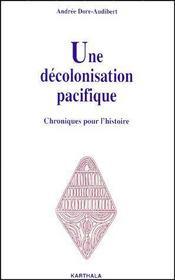 Une décolonisation pacifique ; chroniques pour l'histoire - Couverture - Format classique