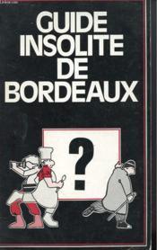 Guide Insolite De Bordeaux - Couverture - Format classique