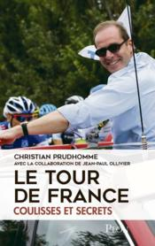 Vente livre :  Le Tour de France ; coulisses et secrets  - Prudhomme Christian - Jean-Paul Ollivier - Christian Prudhomme