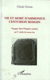 Vie et mort d'Ammonius, centurion romain ; voyages dans l'Empire romain au 1er siècle de notre ère - Intérieur - Format classique