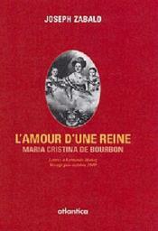 L'amour d'une reine ; Maria Cristina de Bourcon ; lettres à Fernando Muñoz voyage juin octobre 1840 - Couverture - Format classique