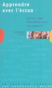 Apprendre avec l'ecran ; qu'est-ce que cela change pour nos enfants - Couverture - Format classique