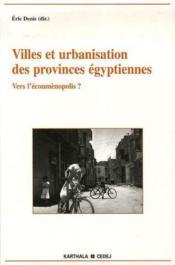Villes et urbanisation des provinces egyptiennes ; vers l'ecoumenopolis ? - Couverture - Format classique