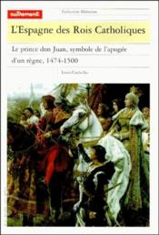 L'Espagne des rois catholiques ; le prince don Juan, symbole de l'apogée d'un règne, 1474-1497 - Couverture - Format classique