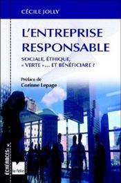 L'entreprise responsable ; sociale, ethique, verte et beneficiaire... - Intérieur - Format classique